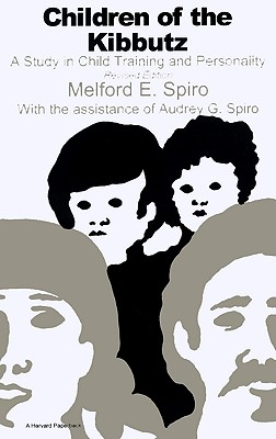Children of the Kibbutz: A Study in Child Training and Personality - Spiro, Melford E, Mr., and Melford, Spiro, and Spiro, Audrey G