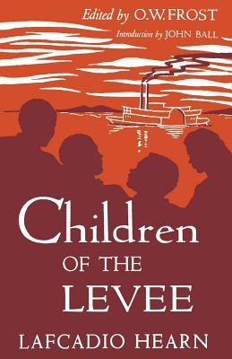 Children of the Levee - Hearn, Lafcadio