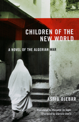 Children of the New World: A Novel of the Algerian War - Djebar, Assia, and de Jager, Marjolijn (Translated by)