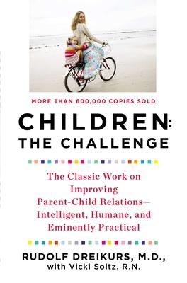 Children the Challenge - Dreikurs, Rudolf, and Soltz, Vicki