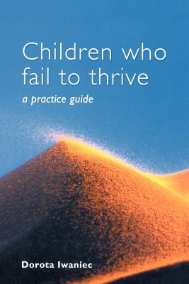 Children Who Fail to Thrive: A Practice Guide - Iwaniec, Dorota