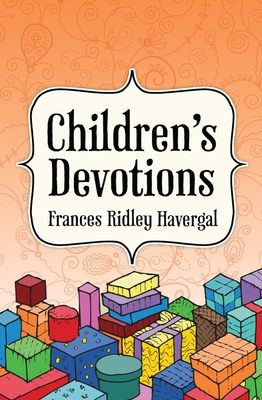 Children's Devotions - Havergal, Frances Ridley