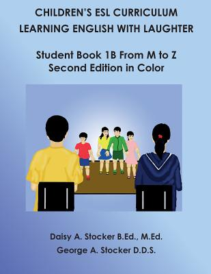 Children's ESL Curriculum: Learning English with Laughter: Student Book 1b from M to Z: Second Edition in Color - Stocker M Ed, MS Daisy a, and Stocker D D S, Dr George a