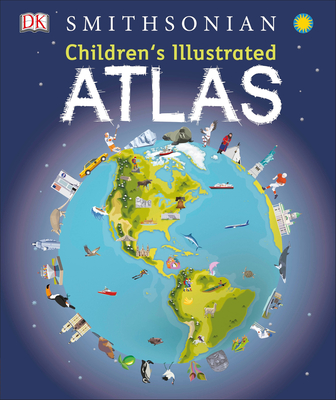 Children's Illustrated Atlas - DK, and Smithsonian Institution (Contributions by)