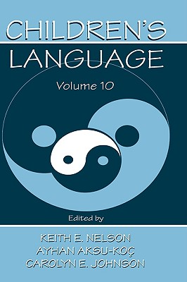 Children's Language: Volume 10: Developing Narrative and Discourse Competence - Nelson, Keith E (Editor), and Aksu-Koi, Ayhan (Editor), and Johnson, Carolyn Echols (Editor)