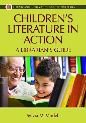 Children's Literature in Action: A Librarian's Guide - Vardell, Sylvia M