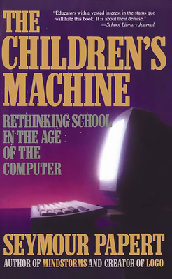 Children's Machine: Rethinking School in the Age of Computer - Papert, Seymour