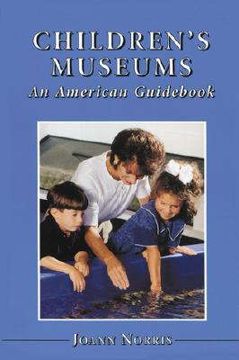 Children's Museums: An American Guidebook - Norris, Joann