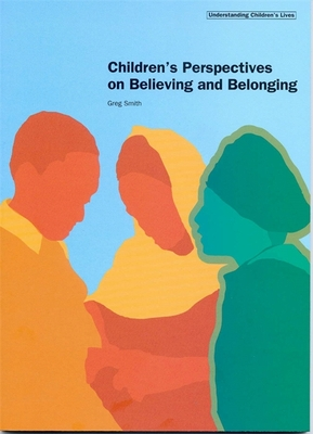 Children's Perspectives on Believing and Belonging - Smith, Greg
