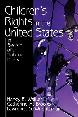 Children's Rights in the United States: In Search of a National Policy - Walker, Nancy E, Dr., and Brooks, Catherine M, and Wrightsman, Lawrence S
