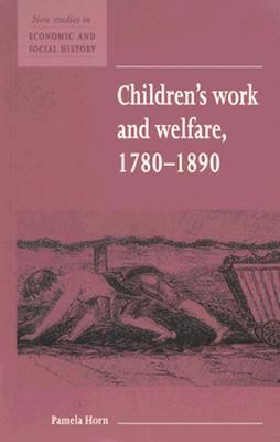 Children's Work and Welfare 1780-1890 - Horn, Pamela