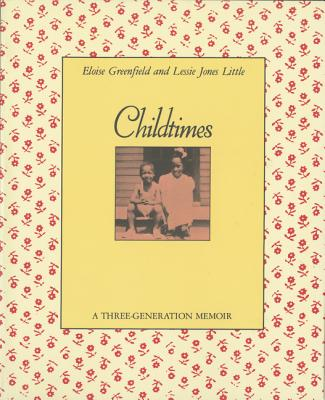 Childtimes: A Three-Generation Memoir - Greenfield, Eloise, and Little, Lessie Jones