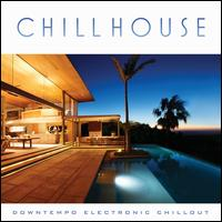 Chill House: Downtempo Electronic Chillout - Various Artists