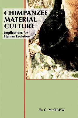 Chimpanzee Material Culture: Implications for Human Evolution - McGrew, William C