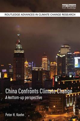 China Confronts Climate Change: A Bottom-Up Perspective - Koehn, Peter H