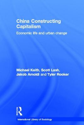 China Constructing Capitalism: Economic Life and Urban Change - Scott Lash