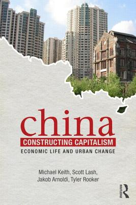 China Constructing Capitalism: Economic Life and Urban Change - Scott Lash