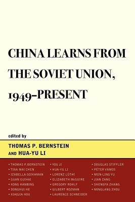 China Learns from the Soviet Union, 1949-Present - Li, Hua-yu, and Bernstein, Thomas P (Contributions by), and Chen, Tina Mai (Contributions by)