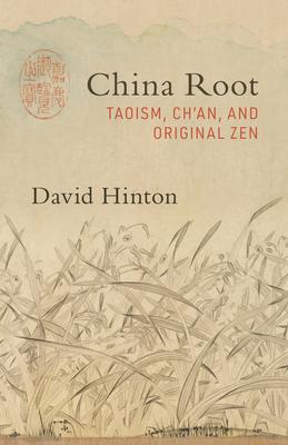 China Root: Taoism, Ch'an, and Original Zen - Hinton, David