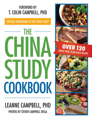 China Study Cookbook - Disla, LeAnne Campbell, and Campbell, T. Colin, and Disla, Steven Campbell (Photographer)