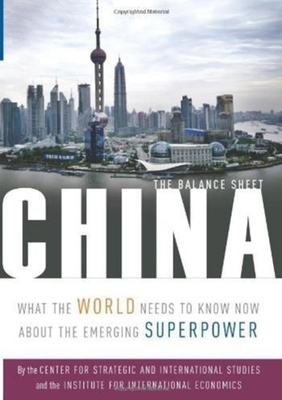 China: The Balance Sheet: What the World Needs to Know Now about the Emerging Superpower - Bergsten, C Fred, and Gill, Bates, and Lardy, Nicholas
