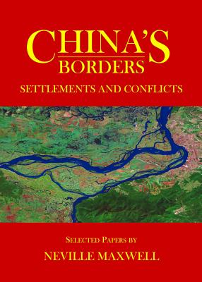 China's Borders: Settlements and Conflicts - Maxwell, Neville