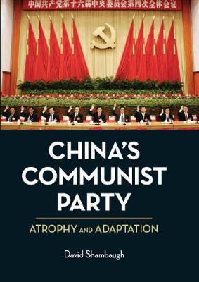 China's Communist Party: Atrophy and Adaptation - Shambaugh, David L