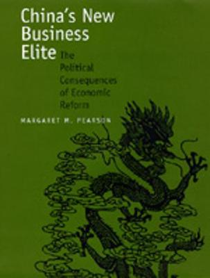 China's New Business Elite: The Political Consequences of Economic Reform - Pearson, Margaret M