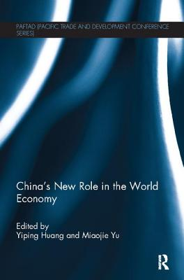 China's New Role in the World Economy - Huang, Yiping (Editor), and Yu, Miaojie (Editor)