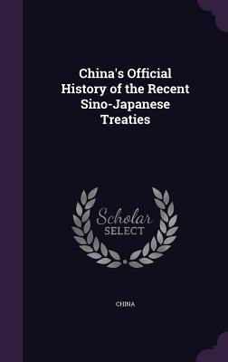 China's Official History of the Recent Sino-Japanese Treaties - China (Creator)
