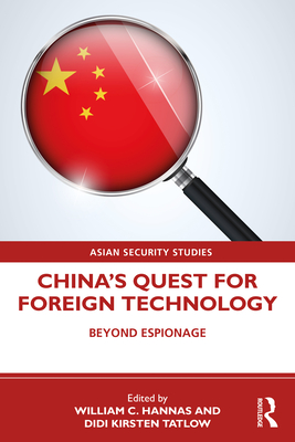 China's Quest for Foreign Technology: Beyond Espionage - Hannas, William C. (Editor), and Tatlow, Didi Kirsten (Editor)