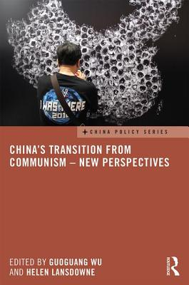 China's Transition from Communism - New Perspectives - Wu, Guoguang (Editor), and Lansdowne, Helen (Editor)