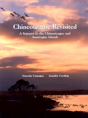 Chincoteague Revisited: A Sojourn to the Chincoteague and Assateague Islands - Camagna, Dorothy (Photographer), and Cording, Jennifer, and Clark, Jim (Foreword by)