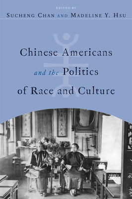 Chinese Americans and the Politics of Race and Culture - Chan, Sucheng (Editor), and Hsu, Madeline Y (Editor)