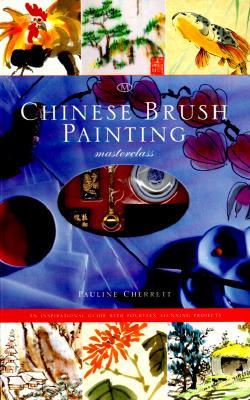 Chinese Brush Painting Masterclass: An Inspirational Guide with Fourteen Stunning Projects - Cherrett, Pauline