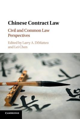 Chinese Contract Law: Civil and Common Law Perspectives - DiMatteo, Larry A. (Editor), and Lei, Chen (Editor)