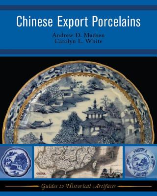 Chinese Export Porcelain - Madsen, Andrew D, and White, Carolyn