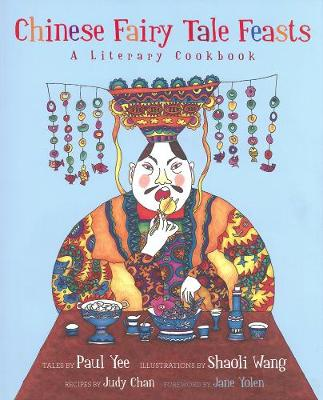 Chinese Fairy Tale Feasts: A Literary Cookbook - Yee, Paul, and Yolen, Jane