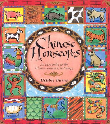Chinese Horoscopes: An Easy Guide to the Chinese System of Astrology - Burns, Debbie