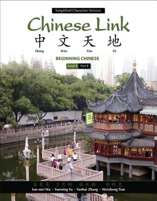 Chinese Link: Beginning Chinese, Simplified Character Version, Level 1/Part 1 - Wu, Sue-mei, and Yu, Yueming, and Zhang, Yanhui