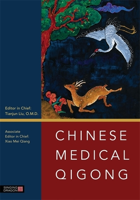 Chinese Medical Qigong - Liu, Tianjun (Editor-in-chief), and Qiang, Xiao Mei (Associate editor), and Chen, Kevin W. (Associate editor)