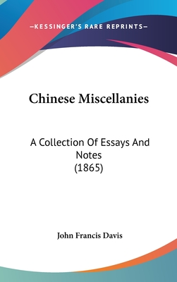 Chinese Miscellanies: A Collection of Essays and Notes (1865) - Davis, John Francis