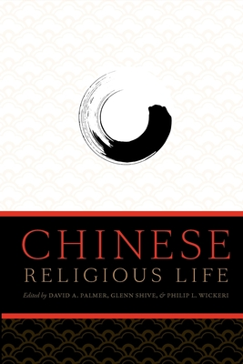 Chinese Religious Life - Palmer, David A (Editor)