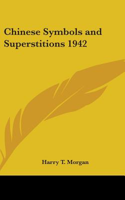 Chinese Symbols and Superstitions 1942 - Morgan, Harry T