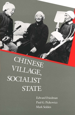 Chinese Village, Socialist State - Friedman, Edward, and Pickowicz, Paul G, Professor, and Selden, Mark, Professor