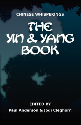 Chinese Whisperings: The Yin and Yang Book - Anderson, Paul A (Editor), and Cleghorn, Jodi (Editor)