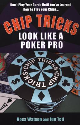 Chip Tricks: Look Like a Poker Pro - Watson, Ross, and Teti, Jen