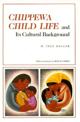Chippewa Child Life and Its Cultural Background - Hilger, M Inez, and Hilger, Inez, and O'Brien, Jean M (Introduction by)