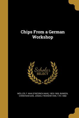 Chips from a German Workshop - Muller, F Max (Friedrich Max) 1823-19 (Creator), and Bunsen, Christian Karl Josias Freiherr (Creator)