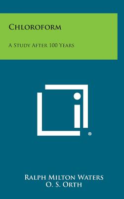 Chloroform: A Study After 100 Years - Waters, Ralph Milton (Editor)